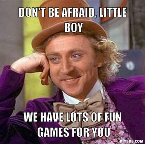 Old face, new home!?  Creepy-willy-wonka-meme-generator-don-t-be-afraid-little-boy-we-have-lots-of-fun-games-for-you-46ba03